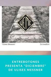 Entrebotones presenta 'Diciembre' de Ulises Messner - Munduky