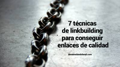 7 técnicas de linkbuilding para conseguir enlaces de calidad