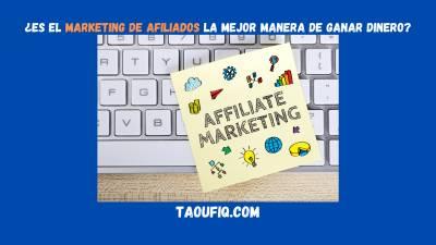 ¿Es el marketing de afiliados la mejor manera de ganar dinero?