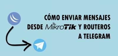 Cómo enviar mensajes desde Mikrotik y RouterOS a Telegram
