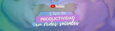 5 tips de productividad en redes sociales