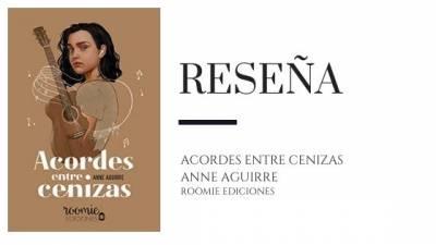 Reseña: Acordes Entre Cenizas De Anne Aguirre