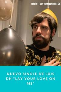 Nuevo single de Luis DH 'Lay Your Love On Me' - Munduky