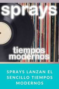 SPRAYS lanzan el sencillo Tiempos Modernos - Munduky
