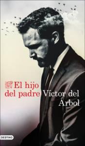 El hijo del padre de Víctor Del Árbol