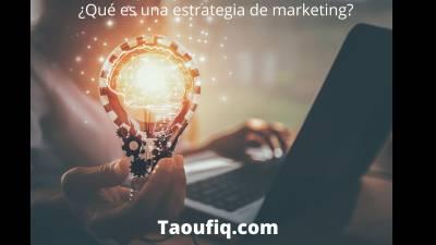 ¿Qué es una estrategia de marketing? | Marketing digital | Taoufiq