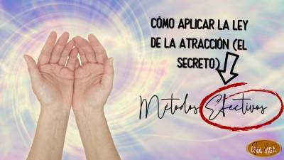Cómo aplicar la Ley de la Atracción (El Secreto): Métodos efectivos