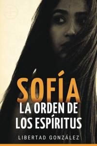 Reseña - 'Sofía. La orden de los espíritus' de Libertad González