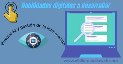 Habilidades digitales a desarrollar: Búsqueda y gestión de la información