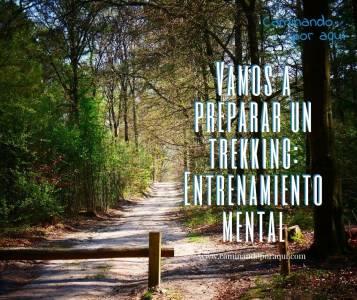 Vamos a preparar un trekking: Entrenamiento mental – Caminando por aqui
