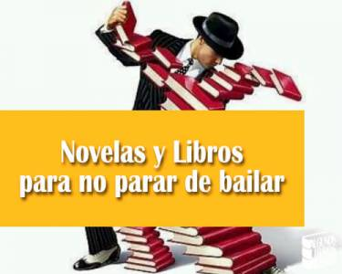 Novelas y Libros para no parar de bailar