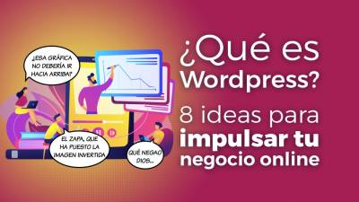 ¿Qué es Wordpress? + 8 Ideas para Impulsar tu Negocio Online