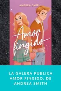La Galera publica Amor fingido, de Andrea Smith - Munduky