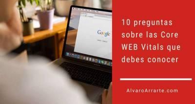 Core WEB Vitals: 10 preguntas que debes conocer si tienes una WEB