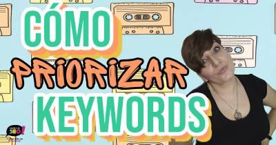 Cómo priorizar palabras clave en un keyword research - Lucía y el SEO