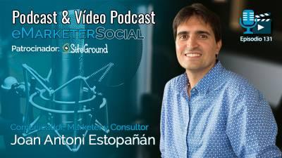 131 Joan Antoni Estopañán Comunicador, Marketer y Consultor