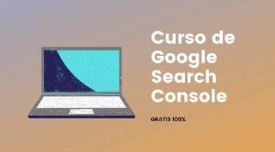 Curso de Google Search Console 2021 GRATIS - Todo lo que debes saber