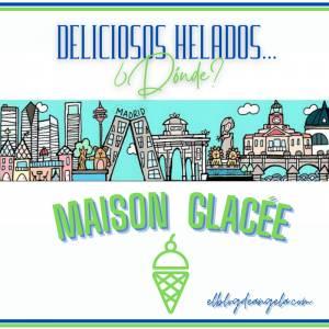 ¿Te apetece un delicioso helado en Madrid? Mi recomendación 'MAISON GLACÉE'