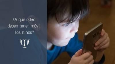 ¿A qué edad deben tener móvil los niños? • Servicios de Psicología