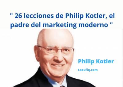 26 lecciones de Philip Kotler, el padre del marketing moderno, para aplicar en sus estrategias de marketing…