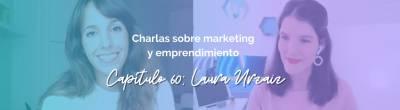 Laura Urzaiz (Yo Emprendedora): Cómo apostar por ti y emprender con éxito