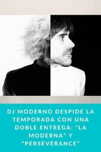 """Dj Moderno despide la temporada con una doble entrega: """"La Moderna"""" y """"Perseverance"""" - Munduky"""