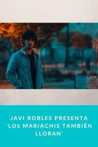 Javi Robles presenta 'Los mariachis también lloran' - Munduky