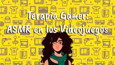 Terapia Gamer: ASMR en los Videojuegos