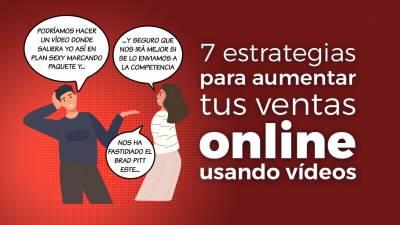 7 Estrategias para Aumentar tus Ventas Online Usando Vídeos
