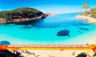 Islas Baleares: un destino de vacaciones perfecto para toda la familia