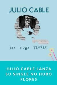 Julio Cable lanza su single No Hubo Flores - Munduky