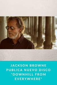 Jackson Browne publica nuevo disco 'Downhill from Everywhere' - Munduky