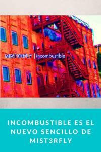 Incombustible es el nuevo sencillo de Mist3rfly - Munduky