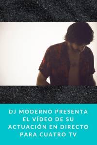 Dj Moderno presenta el vídeo de su actuación en directo para Cuatro TV - Munduky