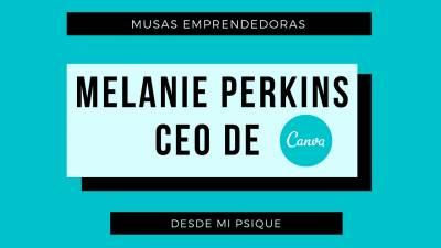 Melanie Perkins musa emprendedora de Canva. com