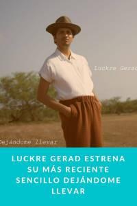 LUCKRE GERAD estrena su más reciente sencillo Dejándome llevar - Munduky