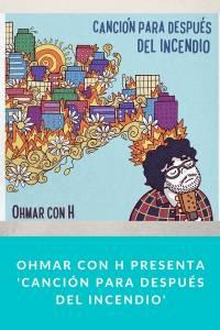 Ohmar con H presenta 'Canción para Después del Incendio' - Munduky