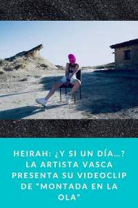 """HEIRAH: ¿Y si un día…?La artista vasca presenta su videoclip de """"Montada en la ola"""" - Munduky"""