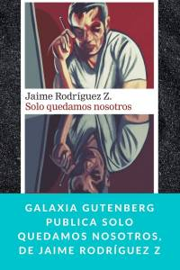 Galaxia Gutenberg publica Solo quedamos nosotros, de Jaime Rodríguez Z - Munduky