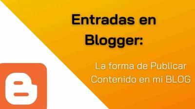 Entradas en Blogger 2021: Crea tu Contenido para Internet