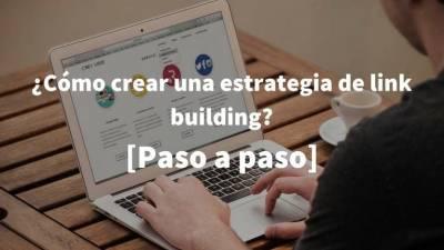 ¿Cómo crear una estrategia de link building? [Paso a paso]