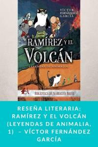 Reseña literaria: Ramírez y el volcán (Leyendas de Animalia, 1) – Víctor Fernández García - Munduky