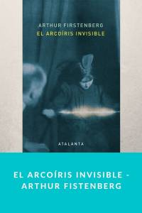 El arcoíris invisible - Arthur Fistenberg - Munduky