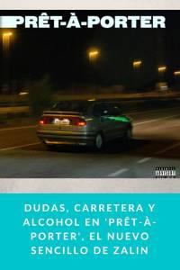 Dudas, carretera y alcohol en 'Prêt-À-Porter', el nuevo sencillo de ZALIN - Munduky