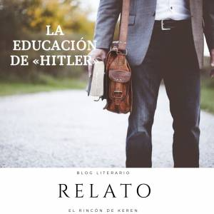 Relato: La educación de «Hitler» - El Rincón de Keren