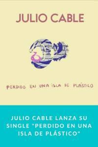 Julio Cable lanza su single 'Perdido en una Isla de Plástico' - Munduky