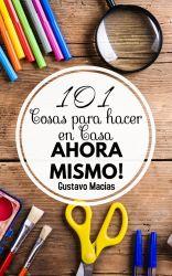 101 COSAS PARA HACER EN CASA AHORA MISMO!